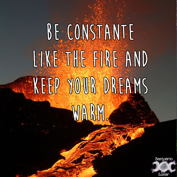 Nature is my church - 25 Be constant like the fire and keep your dreams warm