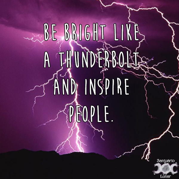 Nature is my church - 29 Be bright like a thunderbolt and inspire people