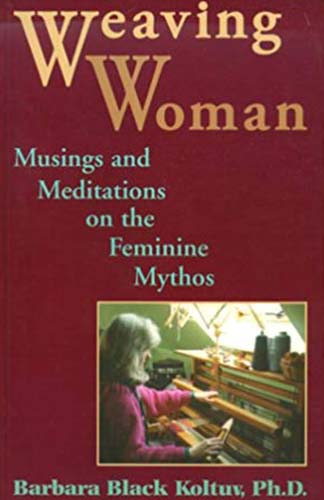 Weaving Woman Musings and Meditations on the Feminine Mythos