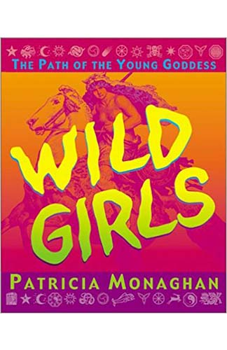 Wild Girls The Path of the Young Goddess