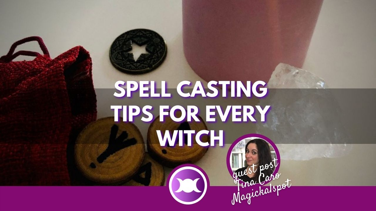 Spell Casting Tips for every witch - Guest post by Tina Caro from the Magickalspot